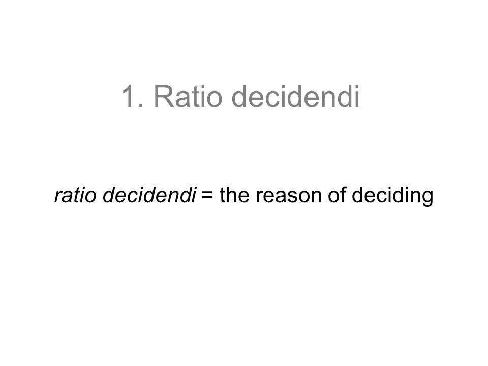 ratio decidendi = the reason of deciding