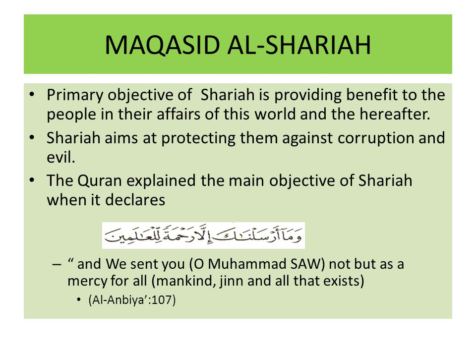 MAQASID AL-SHARIAH Primary objective of Shariah is providing benefit to the people in their affairs of this world and the hereafter.