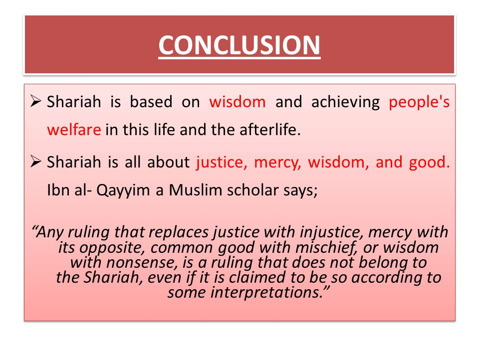 CONCLUSION Shariah is based on wisdom and achieving people s welfare in this life and the afterlife.