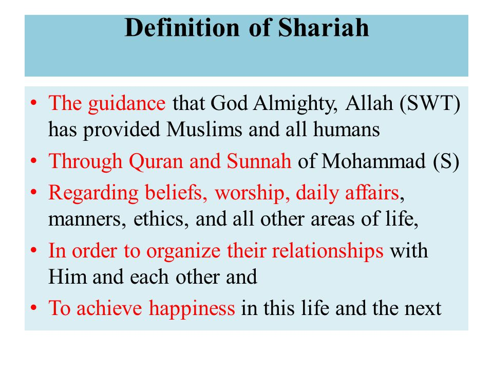 Definition of Shariah The guidance that God Almighty, Allah (SWT) has provided Muslims and all humans.