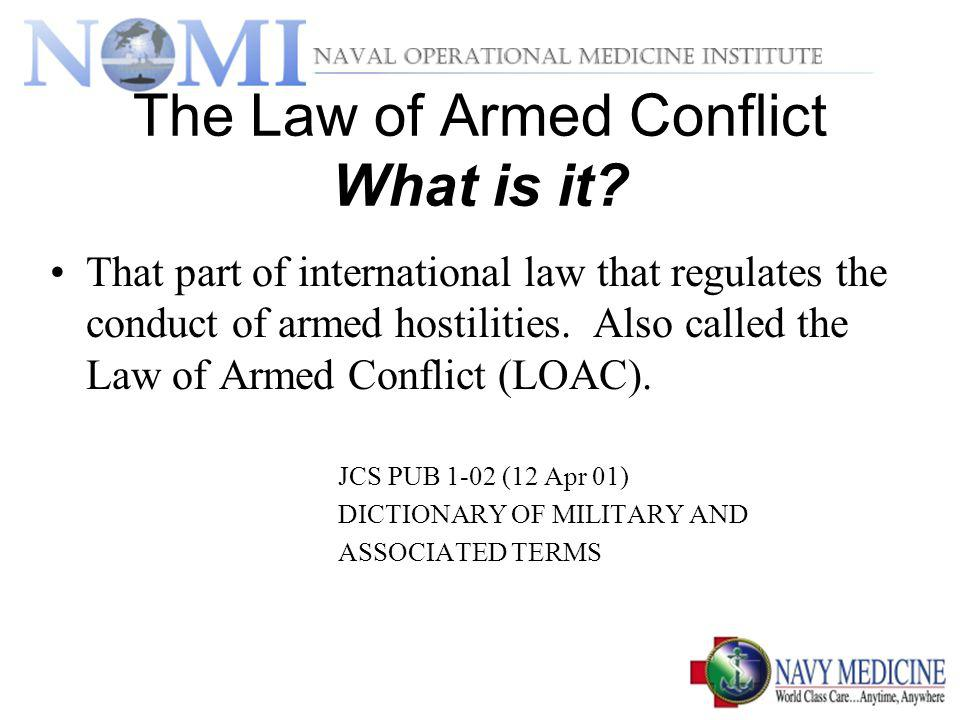 The Law of Armed Conflict What is it