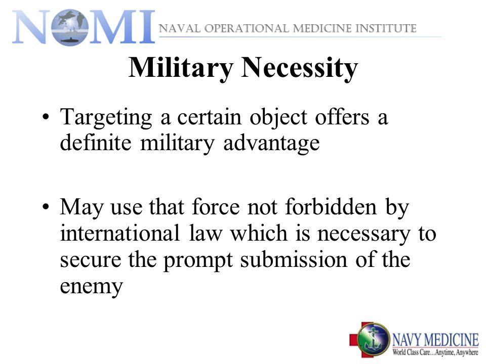 Military Necessity Targeting a certain object offers a definite military advantage.