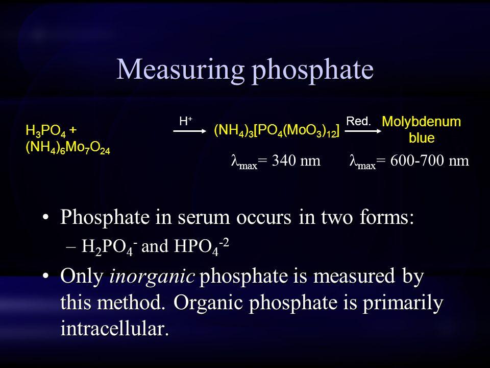Measuring phosphate Phosphate in serum occurs in two forms: