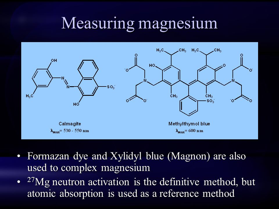 Measuring magnesium Formazan dye and Xylidyl blue (Magnon) are also used to complex magnesium.