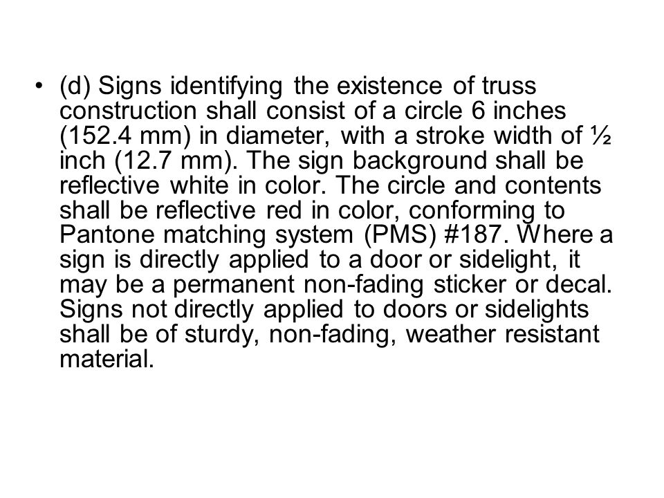 (d) Signs identifying the existence of truss construction shall consist of a circle 6 inches (152.4 mm) in diameter, with a stroke width of ½ inch (12.7 mm).