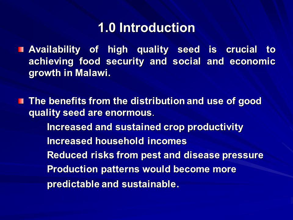 1.0 Introduction Availability of high quality seed is crucial to achieving food security and social and economic growth in Malawi.