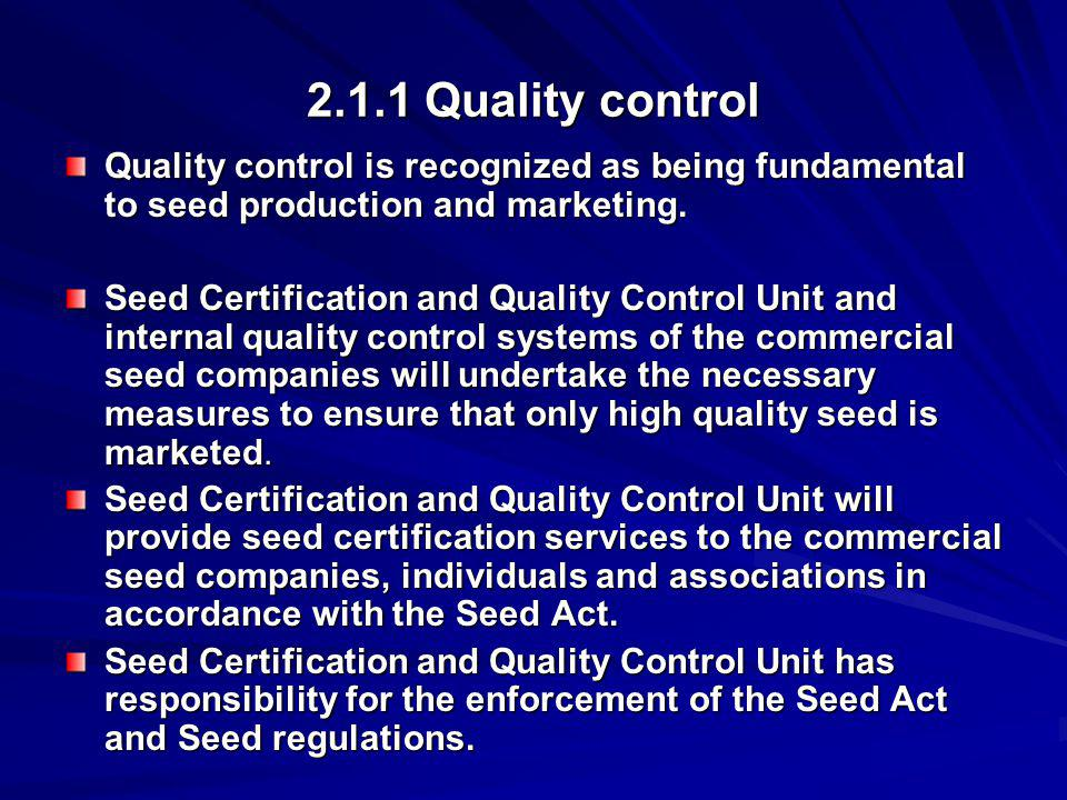 2.1.1 Quality control Quality control is recognized as being fundamental to seed production and marketing.