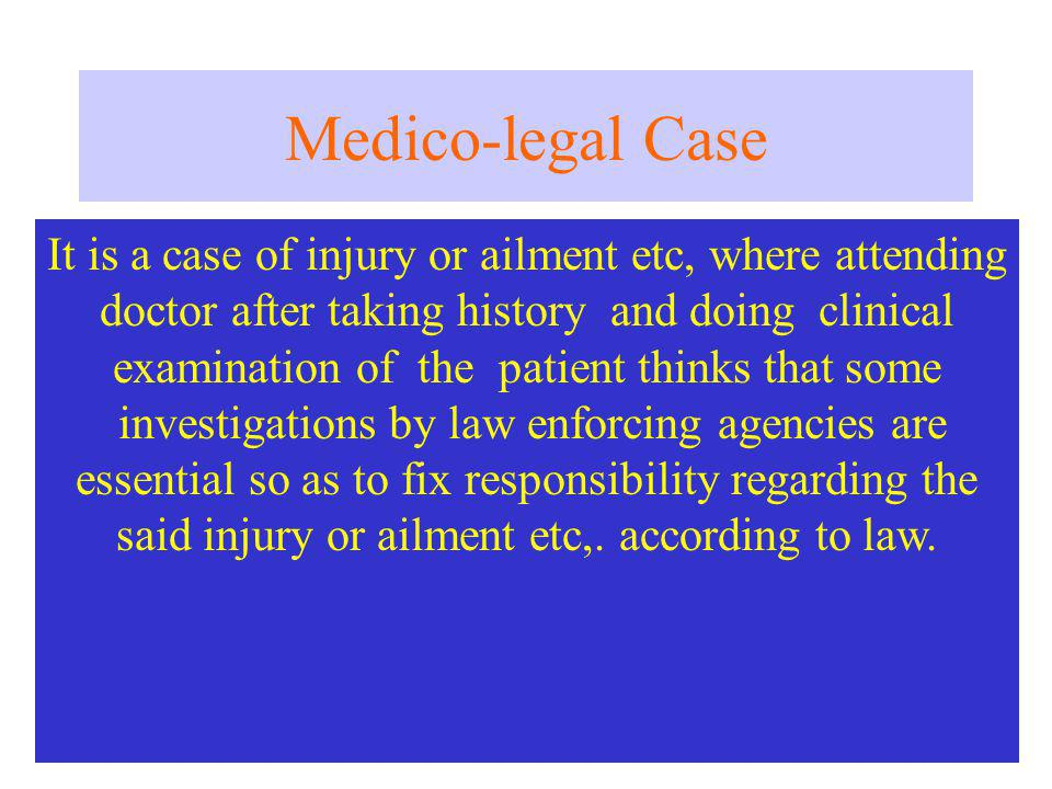 Medico-legal Case It is a case of injury or ailment etc, where attending. doctor after taking history and doing clinical.