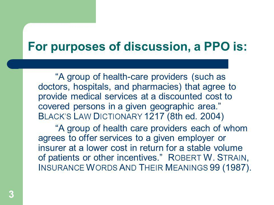 For purposes of discussion, a PPO is: