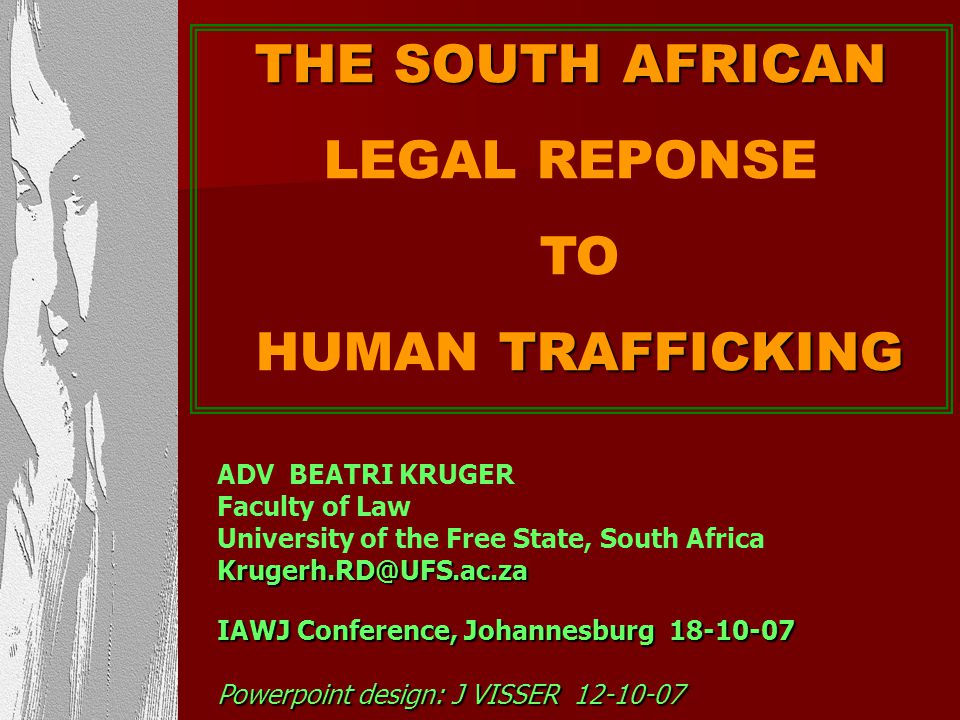 THE SOUTH AFRICAN LEGAL REPONSE TO HUMAN TRAFFICKING ADV BEATRI KRUGER