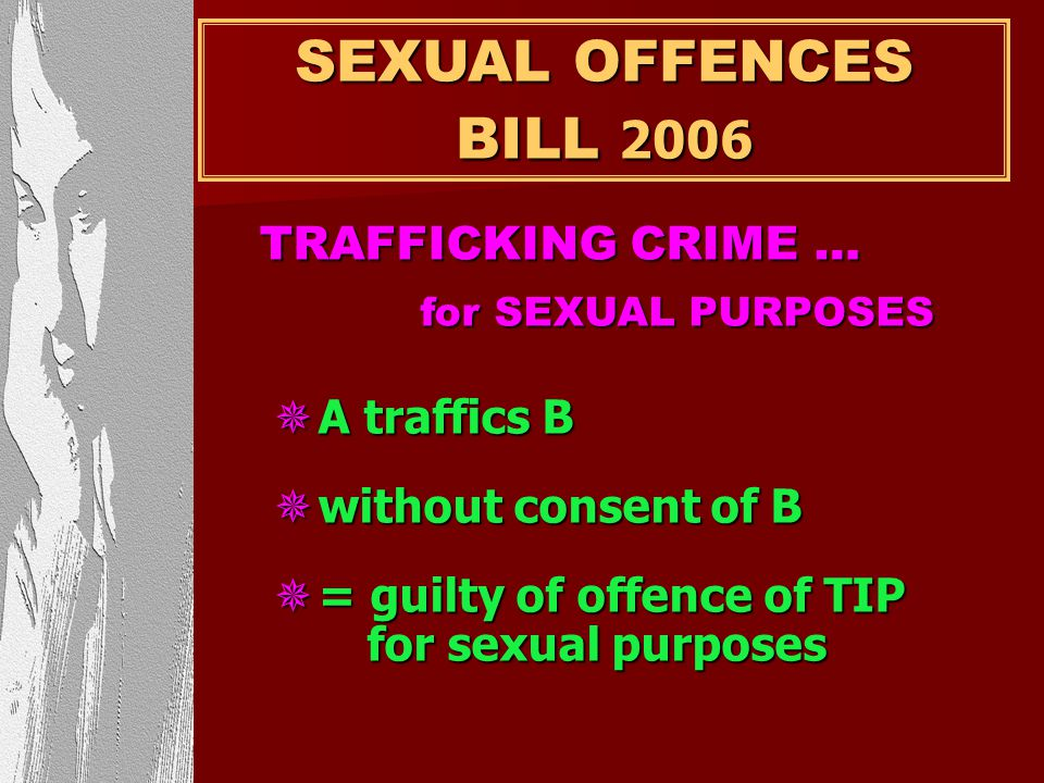 SEXUAL OFFENCES BILL 2006 TRAFFICKING CRIME … for SEXUAL PURPOSES