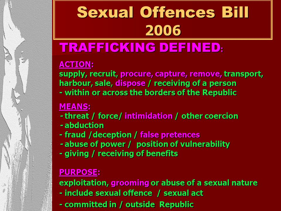 Sexual Offences Bill 2006 TRAFFICKING DEFINED: ACTION: