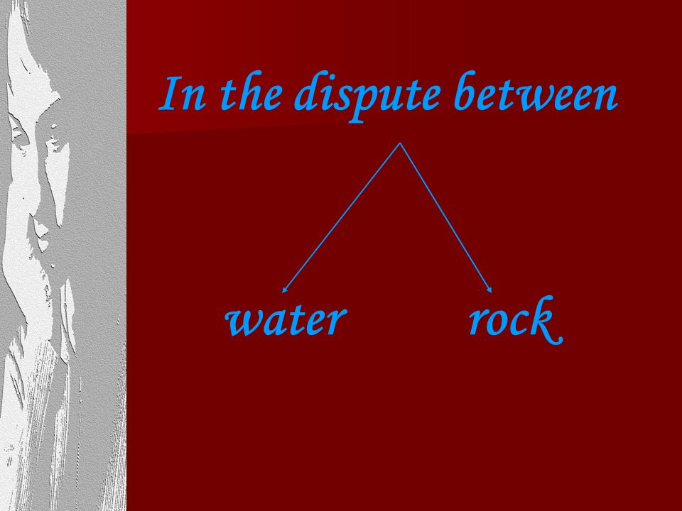 In the dispute between water rock