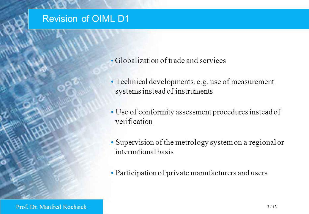 Revision of OIML D1 Globalization of trade and services. Technical developments, e.g. use of measurement systems instead of instruments.