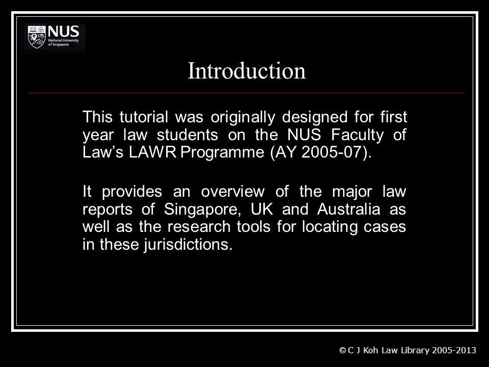 Introduction This tutorial was originally designed for first year law students on the NUS Faculty of Law's LAWR Programme (AY 2005-07).