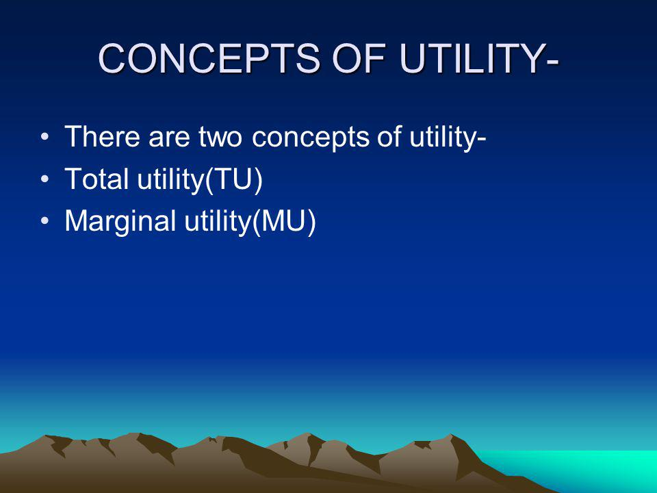 CONCEPTS OF UTILITY- There are two concepts of utility-