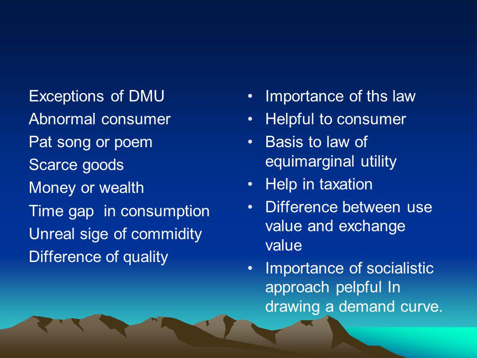 Exceptions of DMU Abnormal consumer. Pat song or poem. Scarce goods. Money or wealth. Time gap in consumption.