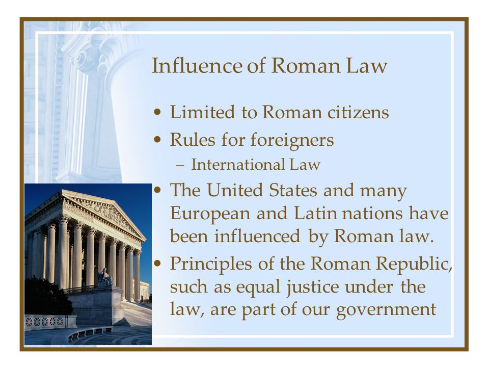 Influence of Roman Law Limited to Roman citizens Rules for foreigners