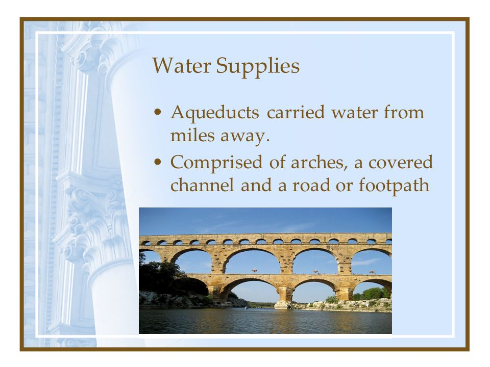 Water Supplies Aqueducts carried water from miles away.