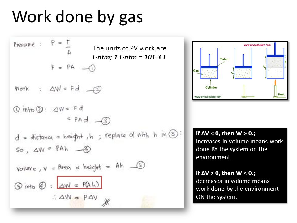 Work done by gas The units of PV work are L·atm; 1 L·atm = 101.3 J.