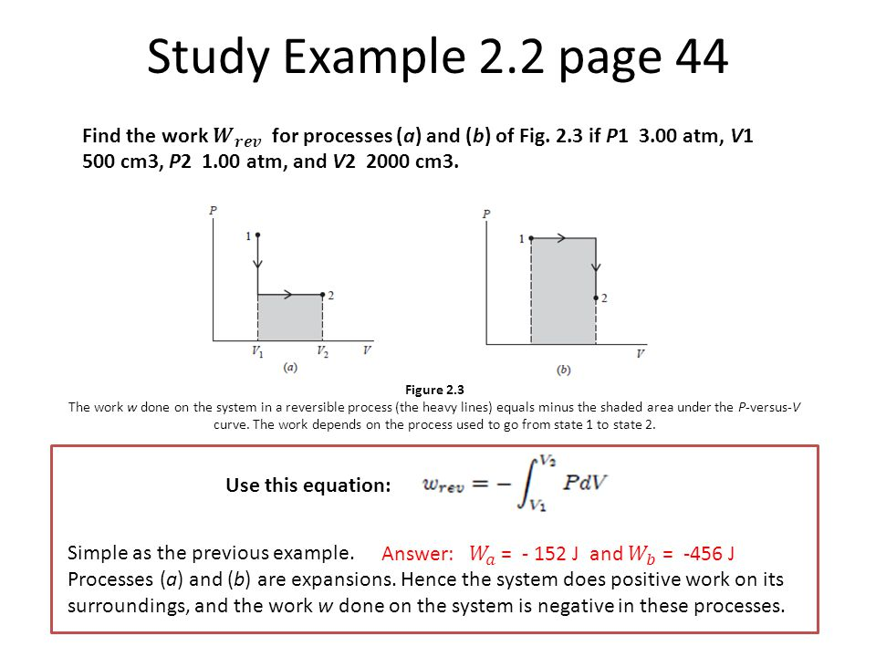 Study Example 2.2 page 44 Find the work 𝑾 𝒓𝒆𝒗 for processes (a) and (b) of Fig. 2.3 if P atm, V1.