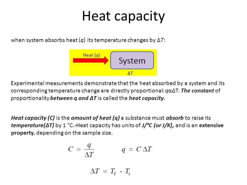 Heat capacity when system absorbs heat (q) its temperature changes by ΔT: