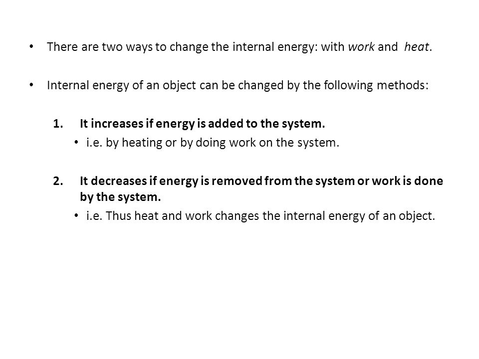 There are two ways to change the internal energy: with work and heat.