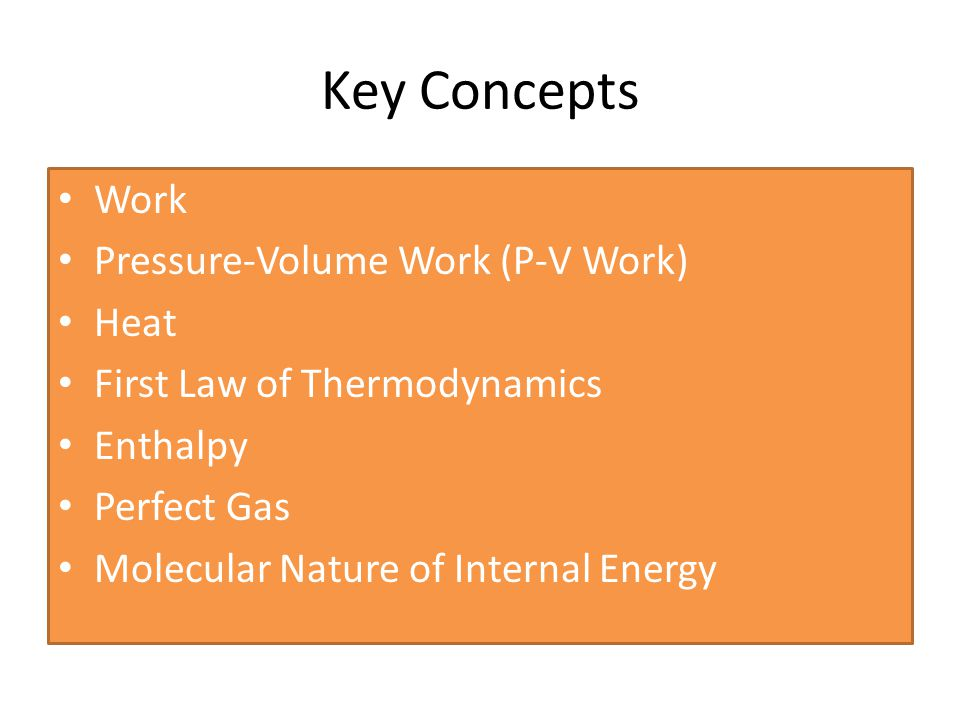 Key Concepts Work Pressure-Volume Work (P-V Work) Heat
