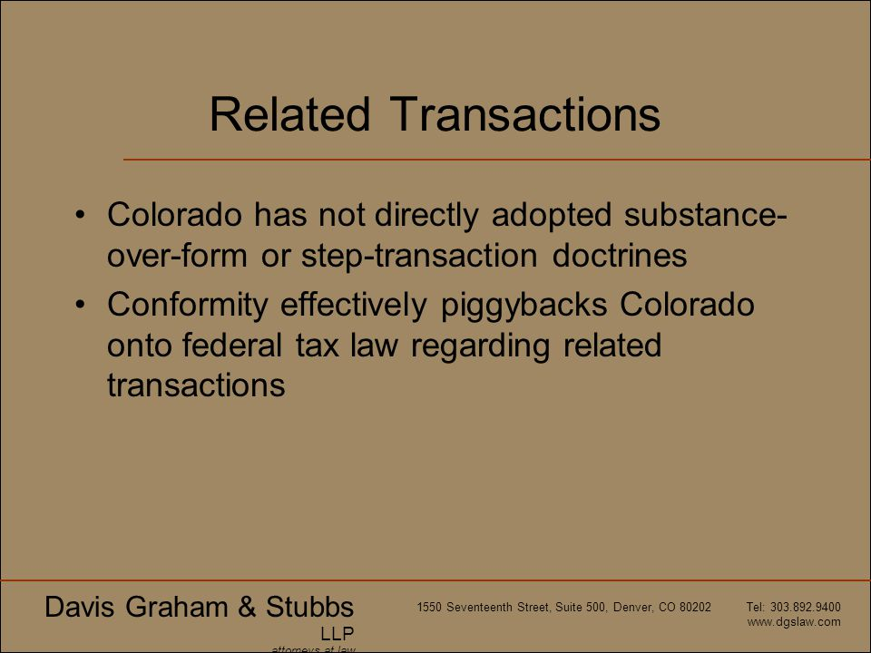 Related Transactions Colorado has not directly adopted substance-over-form or step-transaction doctrines.