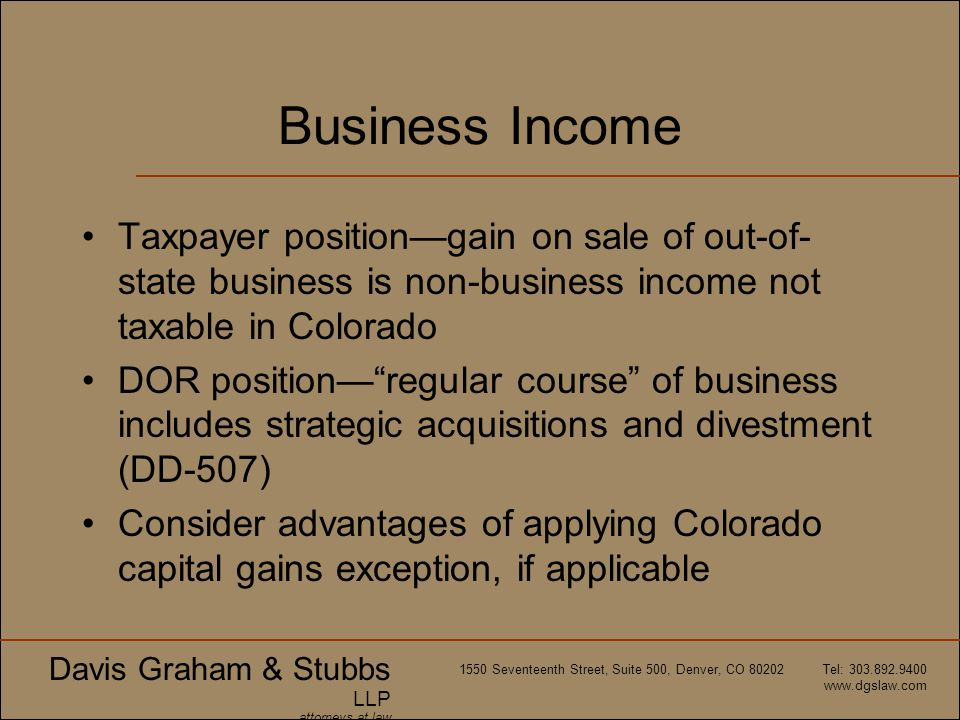Business Income Taxpayer position—gain on sale of out-of-state business is non-business income not taxable in Colorado.