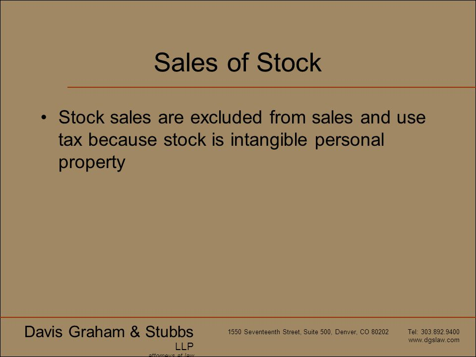 Sales of Stock Stock sales are excluded from sales and use tax because stock is intangible personal property.