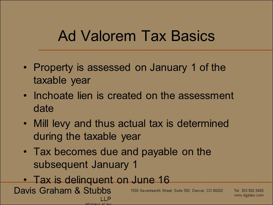 Ad Valorem Tax Basics Property is assessed on January 1 of the taxable year. Inchoate lien is created on the assessment date.