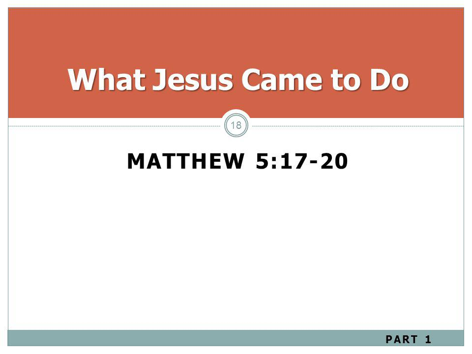 What Jesus Came to Do Matthew 5:17-20 Part 1