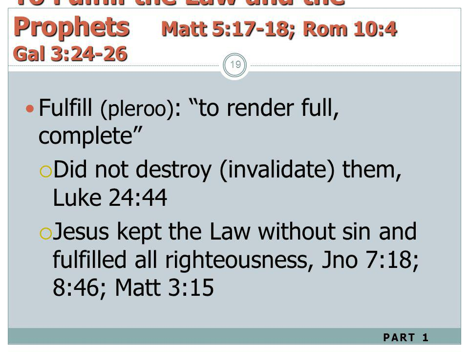 To Fulfill the Law and the Prophets Matt 5:17-18; Rom 10:4 Gal 3:24-26