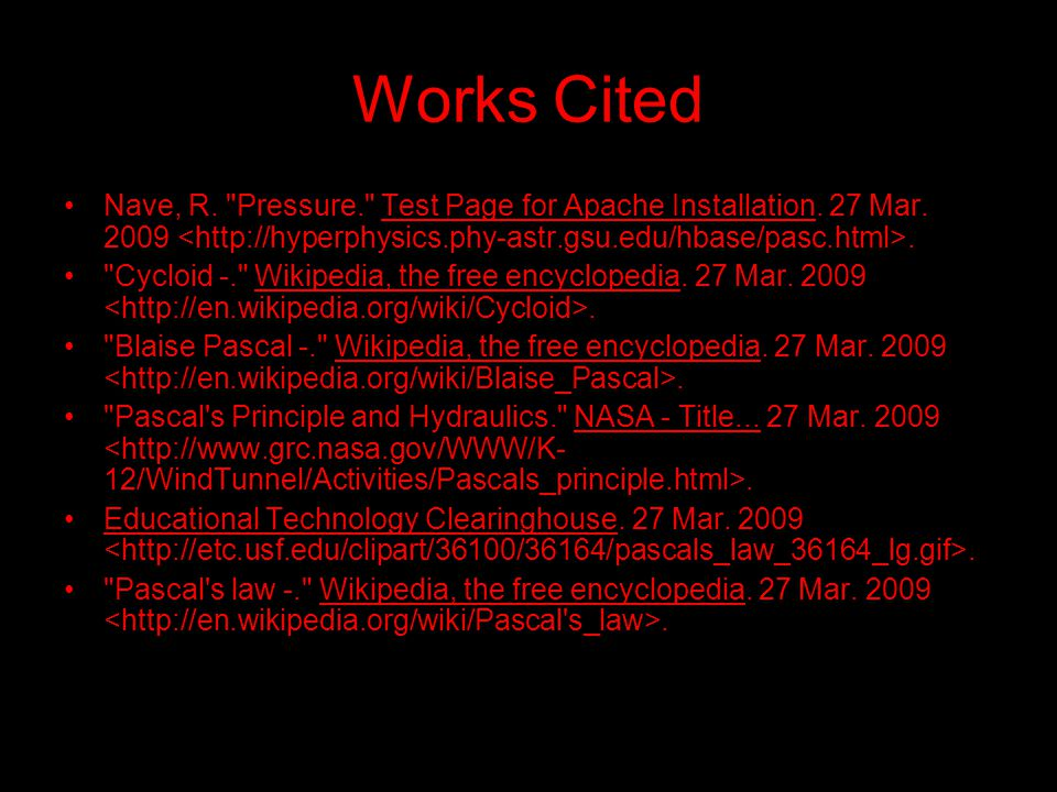 Works Cited Nave, R. Pressure. Test Page for Apache Installation. 27 Mar. 2009 <http://hyperphysics.phy-astr.gsu.edu/hbase/pasc.html>.