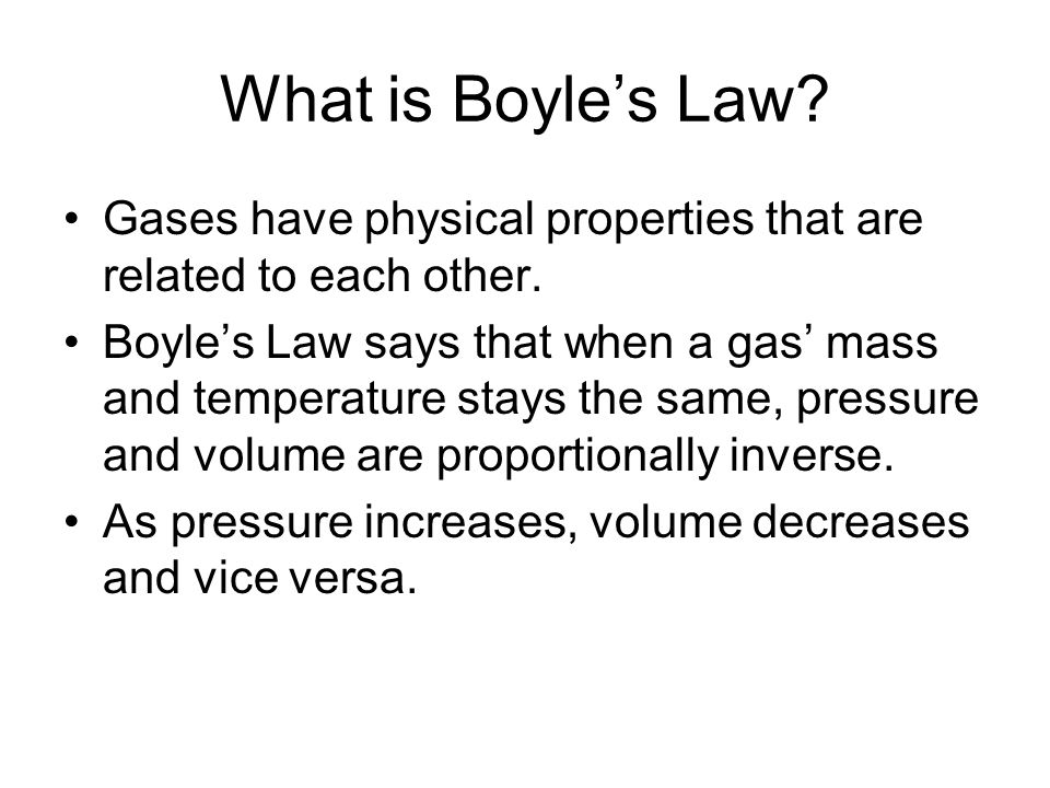 What is Boyle's Law Gases have physical properties that are related to each other.