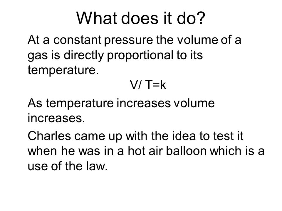 What does it do At a constant pressure the volume of a gas is directly proportional to its temperature. V/ T=k.