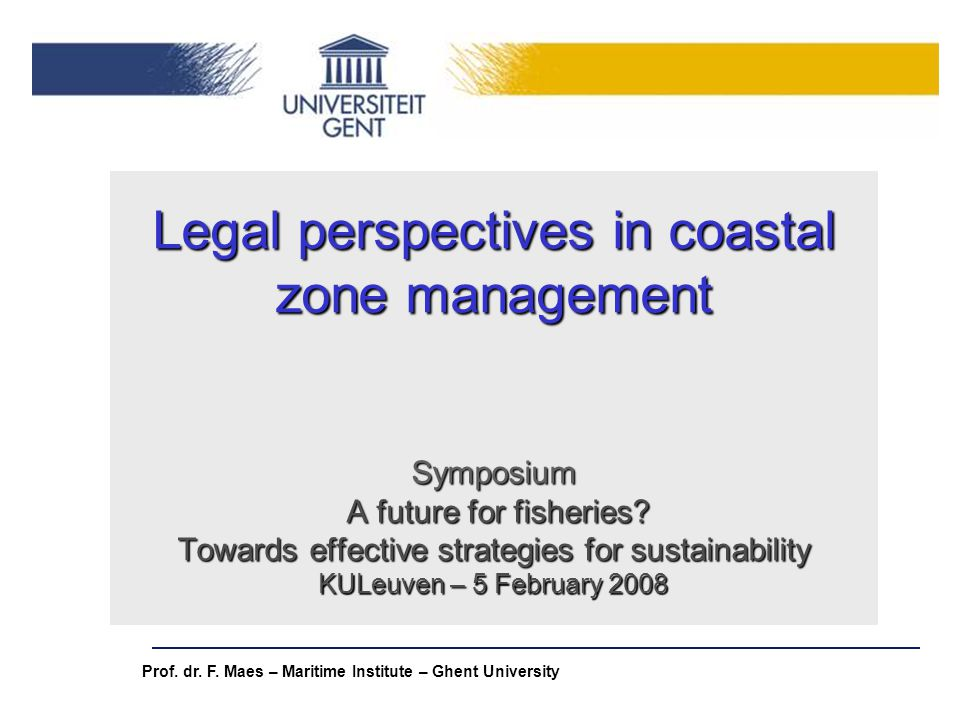 Legal perspectives in coastal zone management Symposium A future for fisheries Towards effective strategies for sustainability KULeuven – 5 February 2008