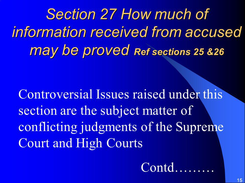 Section 27 How much of information received from accused may be proved Ref sections 25 &26