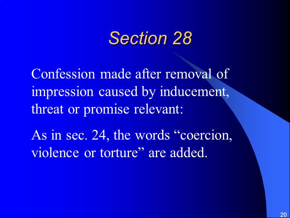Section 28 Confession made after removal of impression caused by inducement, threat or promise relevant: