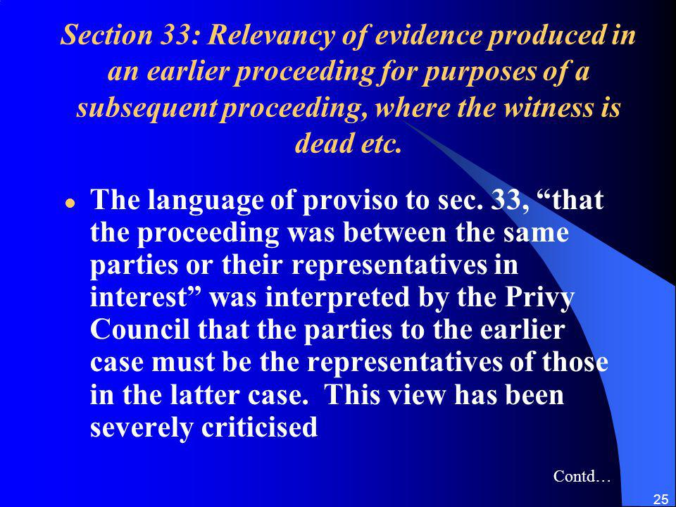 Section 33: Relevancy of evidence produced in an earlier proceeding for purposes of a subsequent proceeding, where the witness is dead etc.