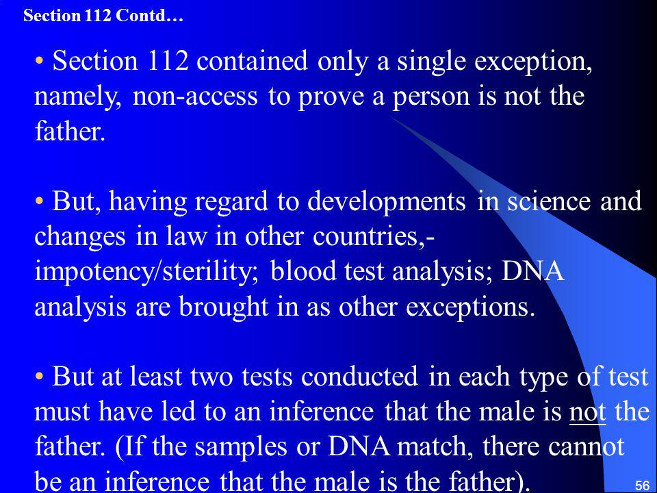 Section 112 Contd… Section 112 contained only a single exception, namely, non-access to prove a person is not the father.