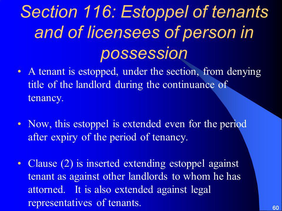 Section 116: Estoppel of tenants and of licensees of person in possession
