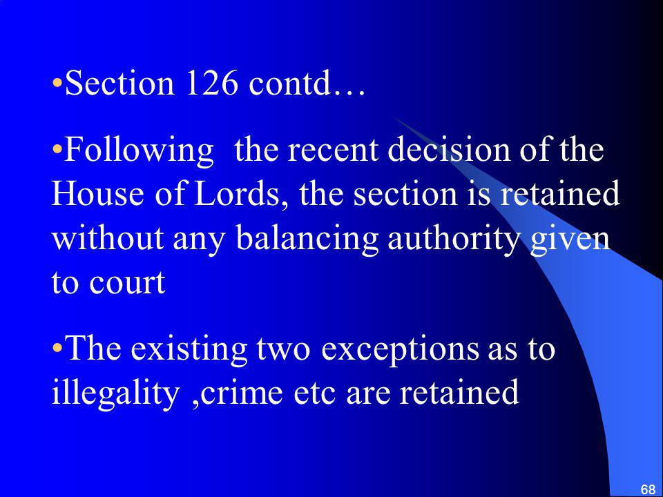 Section 126 contd… Following the recent decision of the House of Lords, the section is retained without any balancing authority given to court.