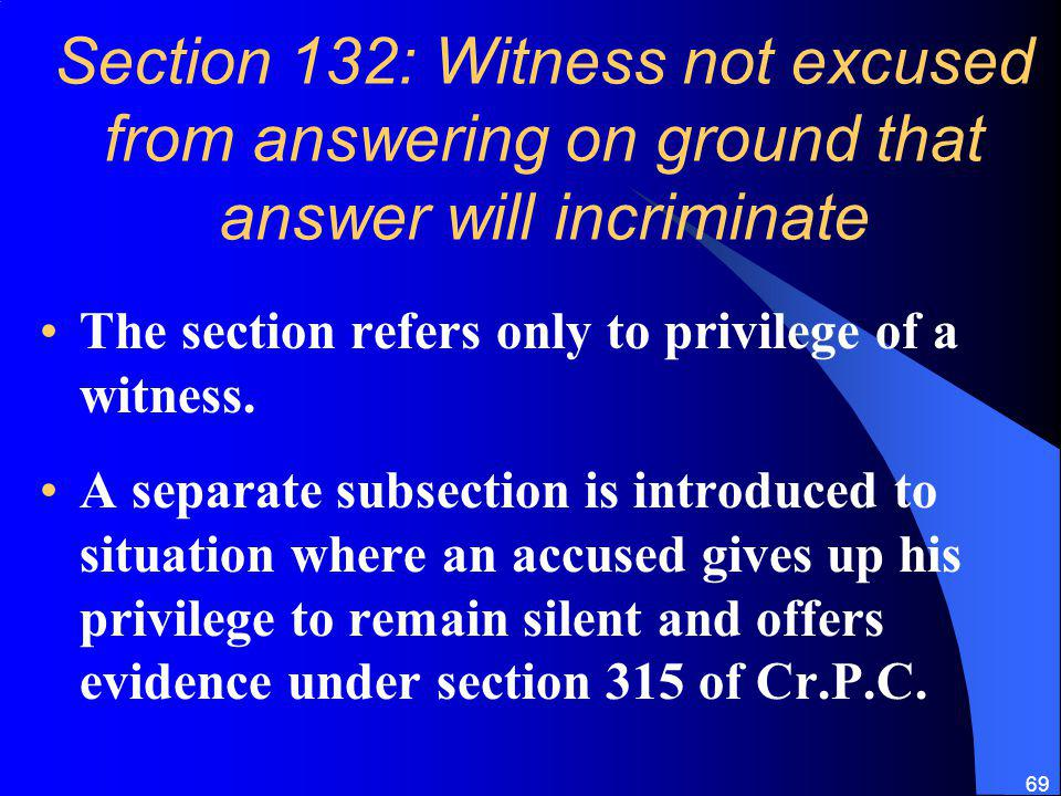 Section 132: Witness not excused from answering on ground that answer will incriminate