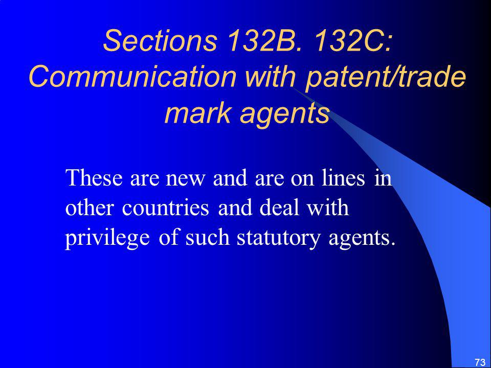 Sections 132B. 132C: Communication with patent/trade mark agents