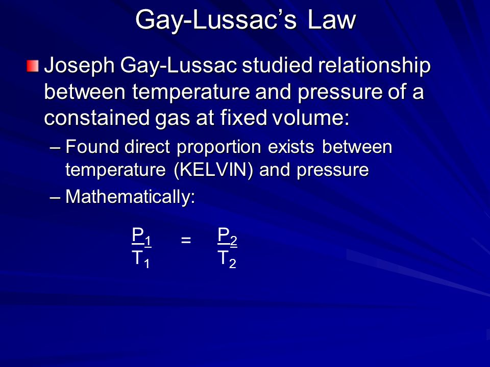 Gay-Lussac's Law Joseph Gay-Lussac studied relationship between temperature and pressure of a constained gas at fixed volume: