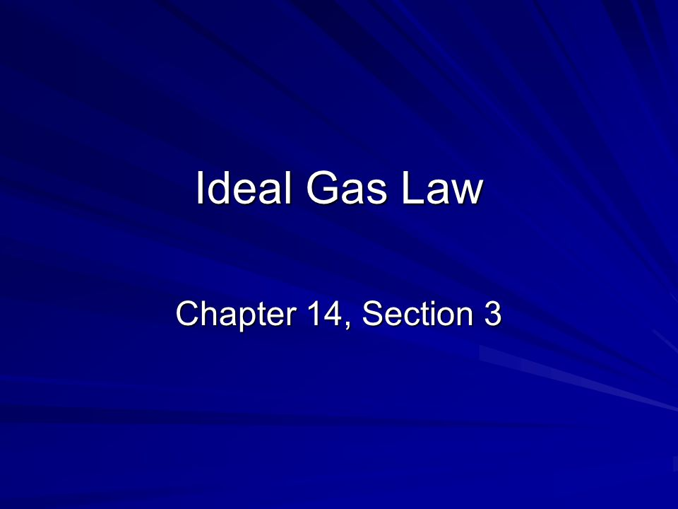 Ideal Gas Law Chapter 14, Section 3