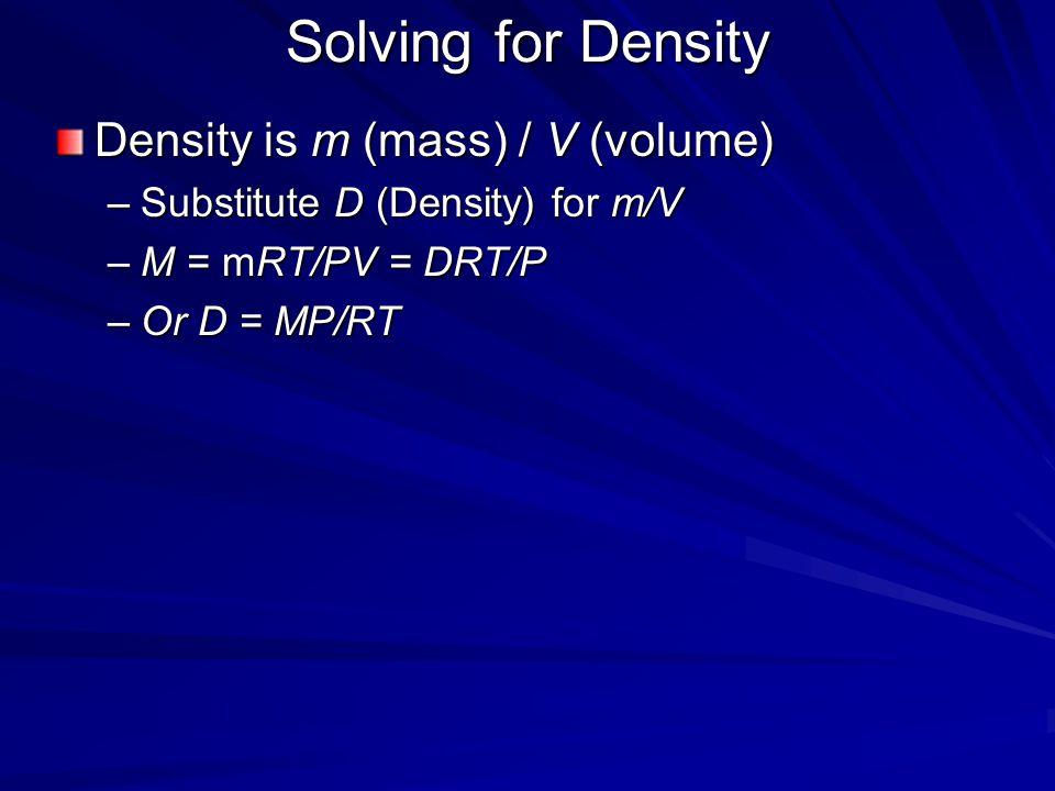 Solving for Density Density is m (mass) / V (volume)
