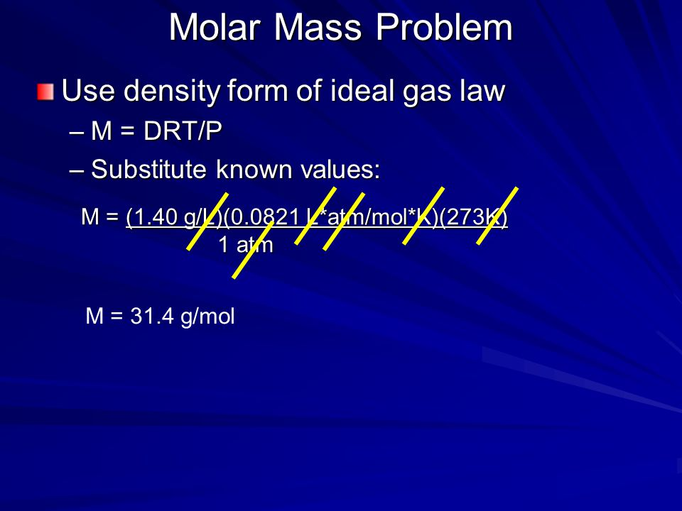 Molar Mass Problem Use density form of ideal gas law M = DRT/P